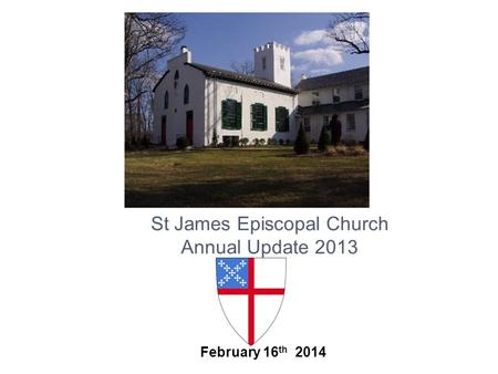 TM February 16 th 2014 St James Episcopal Church Annual Update 2013.