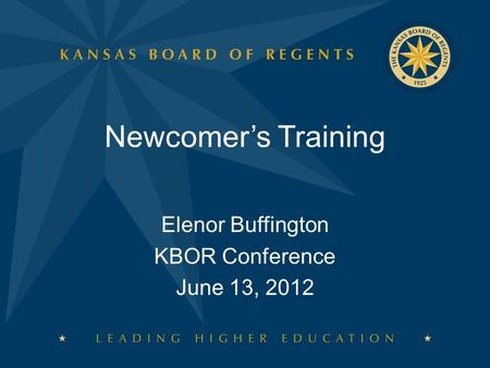 Newcomer's Training Elenor Buffington KBOR Conference June 13, 2012.