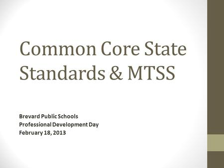 Common Core State Standards & MTSS Brevard Public Schools Professional Development Day February 18, 2013.