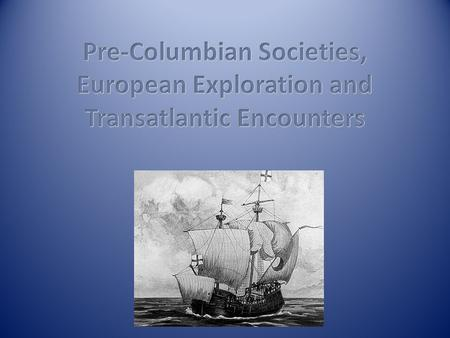 1.What were the Americas like prior to Columbus arriving? 2.What motivated European exploration and what new technology made it possible? 3.What are some.