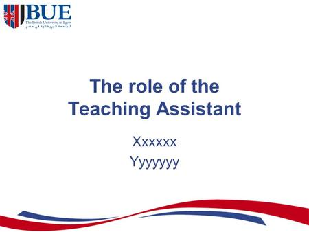 The role of the Teaching Assistant Xxxxxx Yyyyyyy.