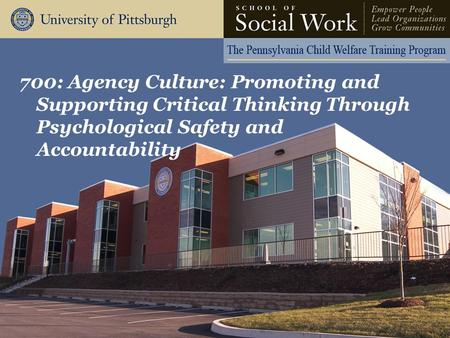 700: Agency Culture: Promoting and Supporting Critical Thinking Through Psychological Safety and Accountability.