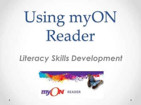 Using myON Reader Literacy Skills Development. ELA Common Core Develop comprehension strategies for grade-level texts of appropriate complexity Communicate.