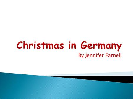 By Jennifer Farnell. At Christmas in Germany they make gingerbread houses, spiced cakes and cookies.
