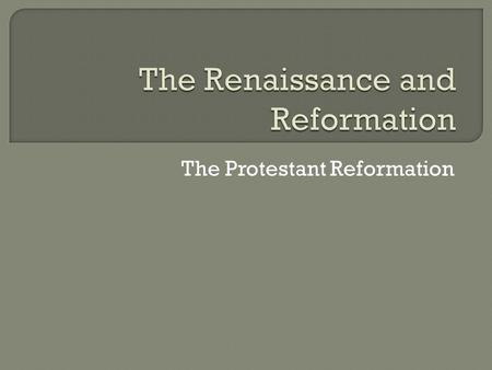 The Protestant Reformation.  Reformation- Religious revolution that split the church in Western Europe  Causes Church money hungry (Indulgences)  Not.