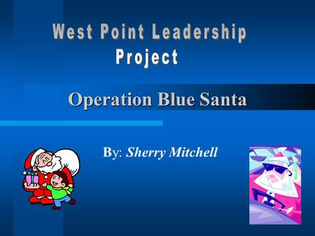 1 Operation Blue Santa By: Sherry Mitchell 2 West Point Leadership Model IDENTIFY ANALYZE RESPOND ASSESS.