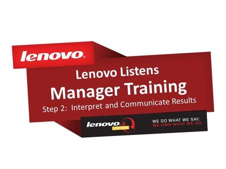 Lenovo Listens Manager Training Step 2: Interpret and Communicate Results.