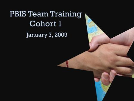 PBIS Team Training Cohort 1 January 7, 2009. Agenda Welcome and Introduction Review Person Centered Planning What the Research Says.