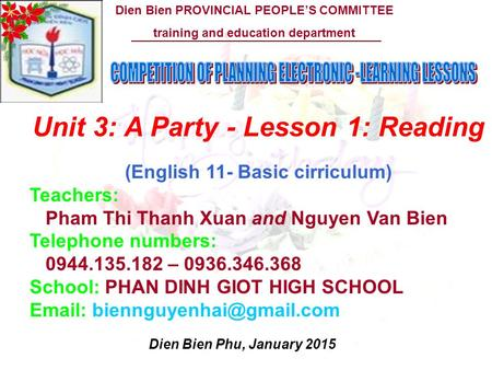 Dien Bien PROVINCIAL PEOPLE'S COMMITTEE training and education department Dien Bien Phu, January 2015 Unit 3: A Party - Lesson 1: Reading (English 11-