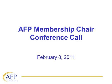 AFP Membership Chair Conference Call February 8, 2011.