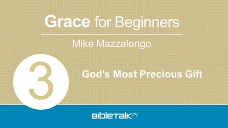 Mike Mazzalongo Grace for Beginners God's Most Precious Gift 3.