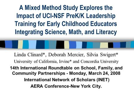 A Mixed Method Study Explores the Impact of UCI-NSF PreK/K Leadership Training for Early Childhood Educators Integrating Science, Math, and Literacy Linda.