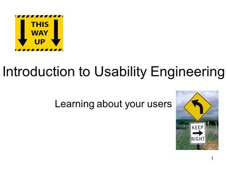 Introduction to Usability Engineering Learning about your users 1.