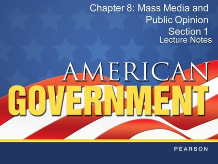 Chapter 8: Mass Media and Public Opinion Section 1