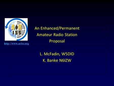 An Enhanced/Permanent Amateur Radio Station Proposal L. McFadin, W5DID K. Banke N6IZW