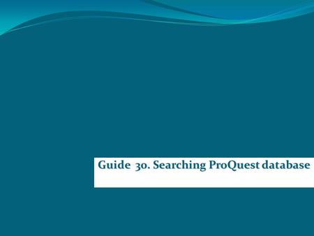 Guide 30. Searching ProQuest database. To enter the ProQuest database, go to the US University Student Services link which opens to Library services.