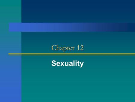 Chapter 12 Sexuality. What is sexuality? Sexuality is not a personality characteristic. Sexuality is not a level of biological drive. Sexuality is a choice.