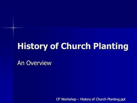 History of Church Planting An Overview CP Workshop – History of Church Planting.ppt.