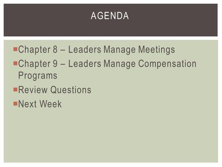 Agenda Chapter 8 – Leaders Manage Meetings