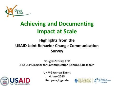 Highlights from the USAID Joint Behavior Change Communication Survey Douglas Storey, PhD JHU∙CCP Director for Communication Science & Research UHMG Annual.