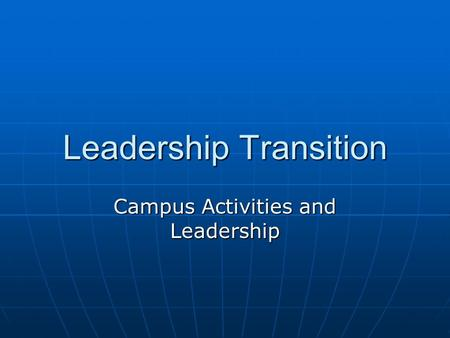 Leadership Transition Campus Activities and Leadership.
