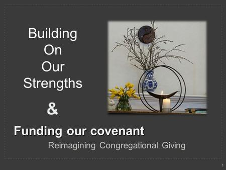 Funding our covenant Reimagining Congregational Giving Building On Our Strengths 1.