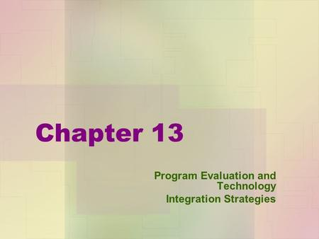 Chapter 13 Program Evaluation and Technology Integration Strategies.