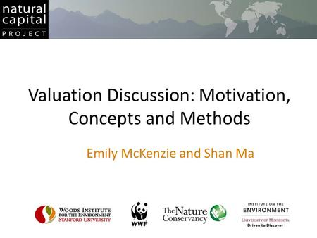 Valuation Discussion: Motivation, Concepts and Methods Emily McKenzie and Shan Ma.
