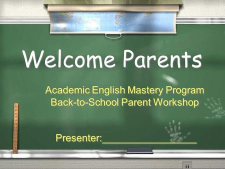 Welcome Parents Academic English Mastery Program Back-to-School Parent Workshop Presenter:_________________ Academic English Mastery Program Back-to-School.