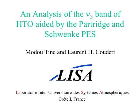 An Analysis of the 3 band of HTO aided by the Partridge and Schwenke PES Modou Tine and Laurent H. Coudert Laboratoire Inter-Universitaire des Systèmes.