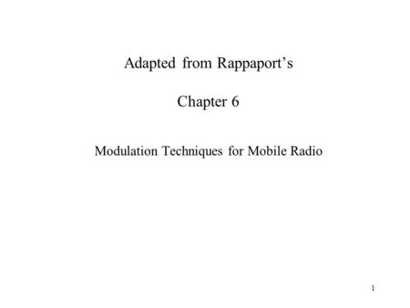 1 Adapted from Rappaport's Chapter 6 Modulation Techniques for Mobile Radio.
