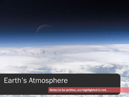 Earth's Atmosphere Notes to be written, are highlighted in red.