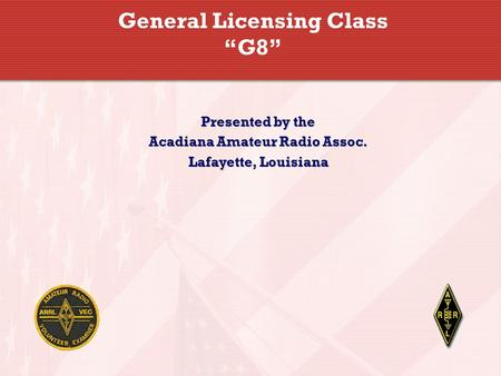"General Licensing Class ""G8"" Presented by the Acadiana Amateur Radio Assoc. Lafayette, Louisiana."