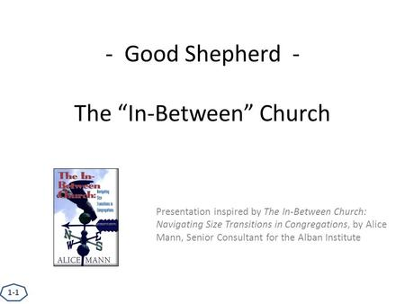 "- Good Shepherd - The ""In-Between"" Church Presentation inspired by The In-Between Church: Navigating Size Transitions in Congregations, by Alice Mann,"
