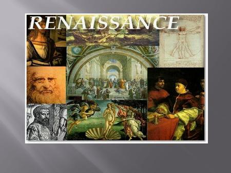 Movement began in Italy that would alter how Europeans would view themselves and world. Renaissance meaning Rebirth Philosophical and artistic movement.