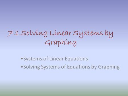 7.1 Solving Linear Systems by Graphing Systems of Linear Equations Solving Systems of Equations by Graphing.