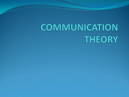 COMMUNICATION THEORY.