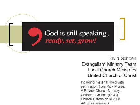 David Schoen Evangelism Ministry Team Local Church Ministries United Church of Christ Including material used with permission from Rick Morse, V.P. New.