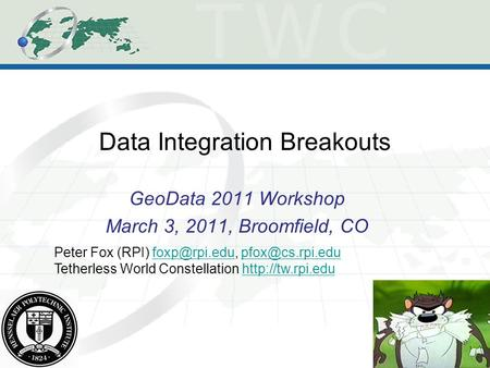 Data Integration Breakouts GeoData 2011 Workshop March 3, 2011, Broomfield, CO Peter Fox (RPI)
