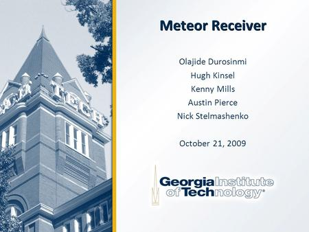 Meteor Receiver Olajide Durosinmi Hugh Kinsel Kenny Mills Austin Pierce Nick Stelmashenko October 21, 2009.