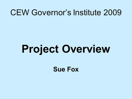 CEW Governor's Institute 2009 Project Overview Sue Fox.