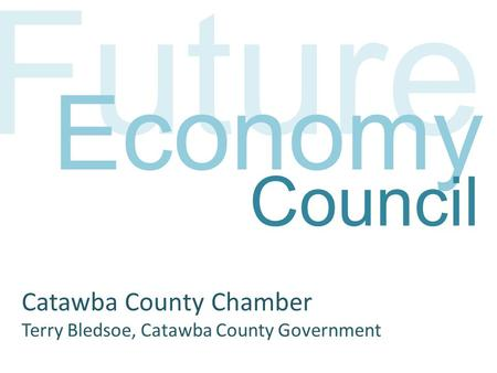 Future Economy Catawba County Chamber Terry Bledsoe, Catawba County Government Council.