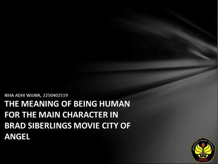 IKHA ADHI WIJAYA, 2250402519 THE MEANING OF BEING HUMAN FOR THE MAIN CHARACTER IN BRAD SIBERLINGS MOVIE CITY OF ANGEL.