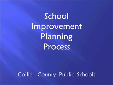 School Improvement Planning Process Collier County Public Schools.