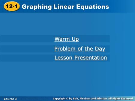 12-1 Graphing Linear Equations Course 3 Warm Up Warm Up Problem of the Day Problem of the Day Lesson Presentation Lesson Presentation.