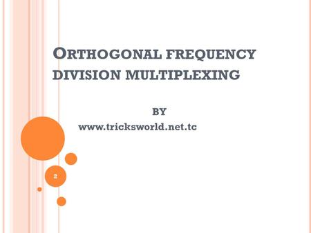 O RTHOGONAL FREQUENCY DIVISION MULTIPLEXING 2 BY www.tricksworld.net.tc.