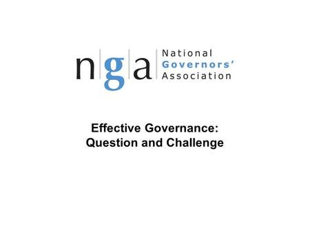 Effective Governance: Question and Challenge © NGA 2013 1 www.nga.org.uk.