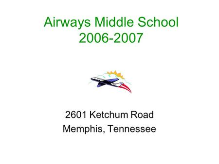 Airways Middle School 2006-2007 2601 Ketchum Road Memphis, Tennessee.