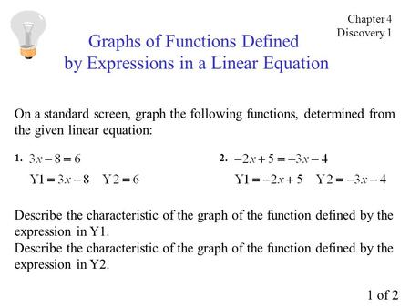 Graphs of Functions Defined by Expressions in a Linear Equation On a standard screen, graph the following functions, determined from the given linear equation: