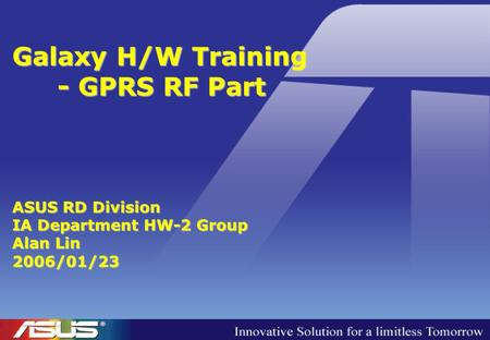 Galaxy H/W Training - GPRS RF Part ASUS RD Division IA Department HW-2 Group Alan Lin 2006/01/23.